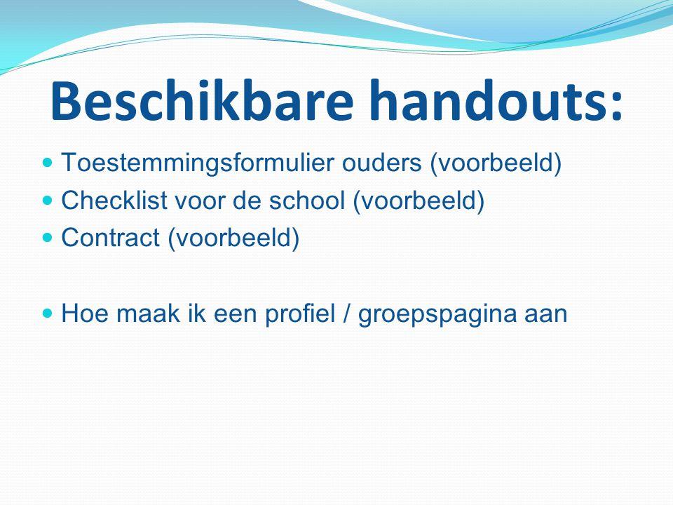 Beschikbare handouts: Toestemmingsformulier ouders (voorbeeld) Checklist voor de school (voorbeeld) Contract (voorbeeld) Hoe maak ik een profiel / groepspagina aan
