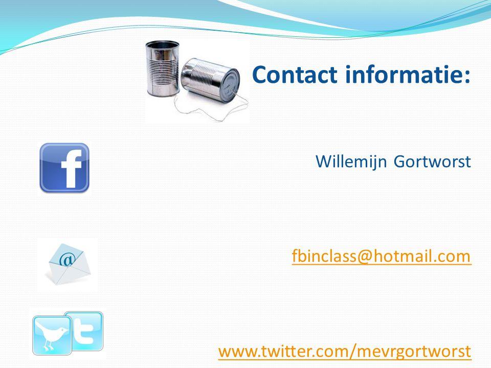Contact informatie: Willemijn Gortworst fbinclass@hotmail.com www.twitter.com/mevrgortworst fbinclass@hotmail.com www.twitter.com/mevrgortworst