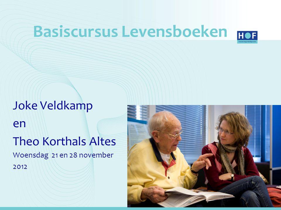 Basiscursus Levensboeken Joke Veldkamp en Theo Korthals Altes Woensdag 21 en 28 november 2012
