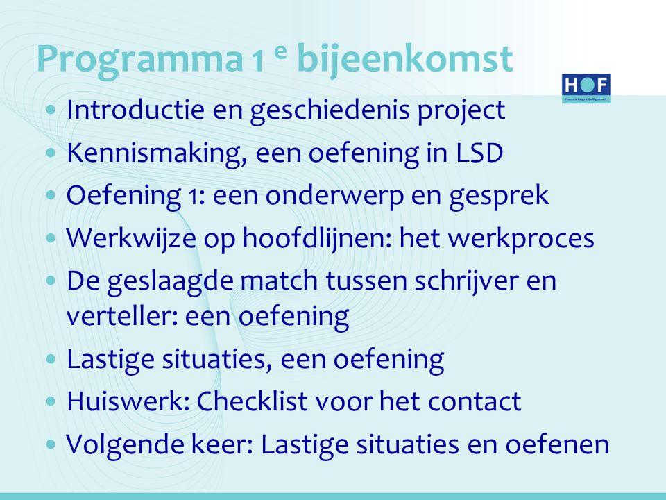 Programma 1 e bijeenkomst Introductie en geschiedenis project Kennismaking, een oefening in LSD Oefening 1: een onderwerp en gesprek Werkwijze op hoof