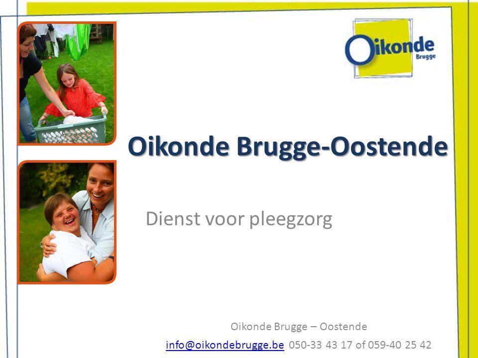 Oikonde Brugge-Oostende Dienst voor pleegzorg Oikonde Brugge – Oostende info@oikondebrugge.beinfo@oikondebrugge.be 050-33 43 17 of 059-40 25 42