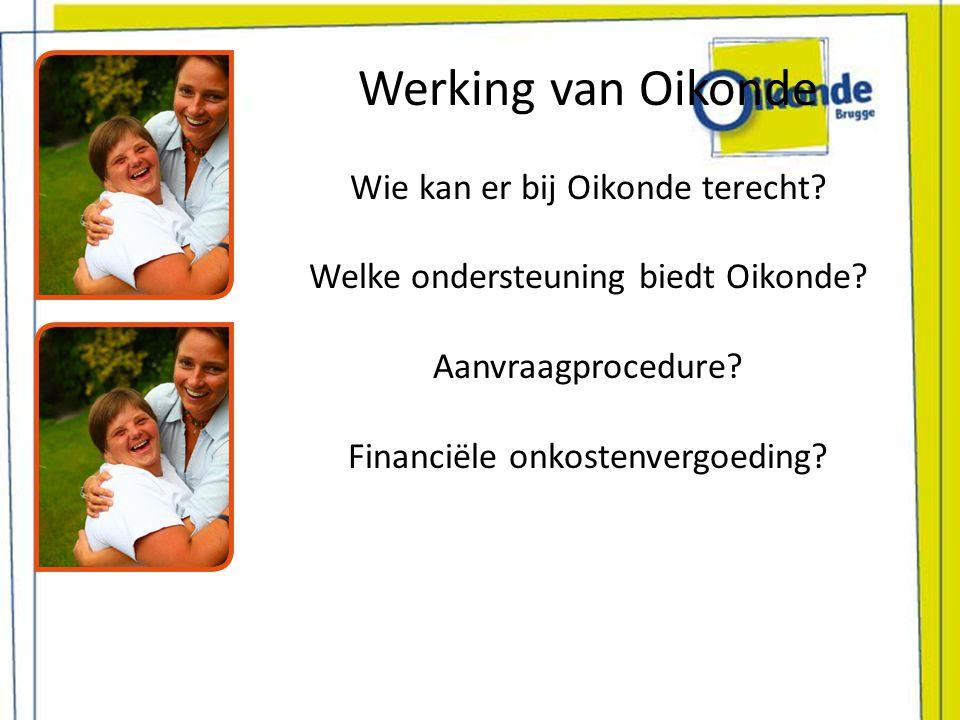 Werking van Oikonde Wie kan er bij Oikonde terecht? Welke ondersteuning biedt Oikonde? Aanvraagprocedure? Financiële onkostenvergoeding?