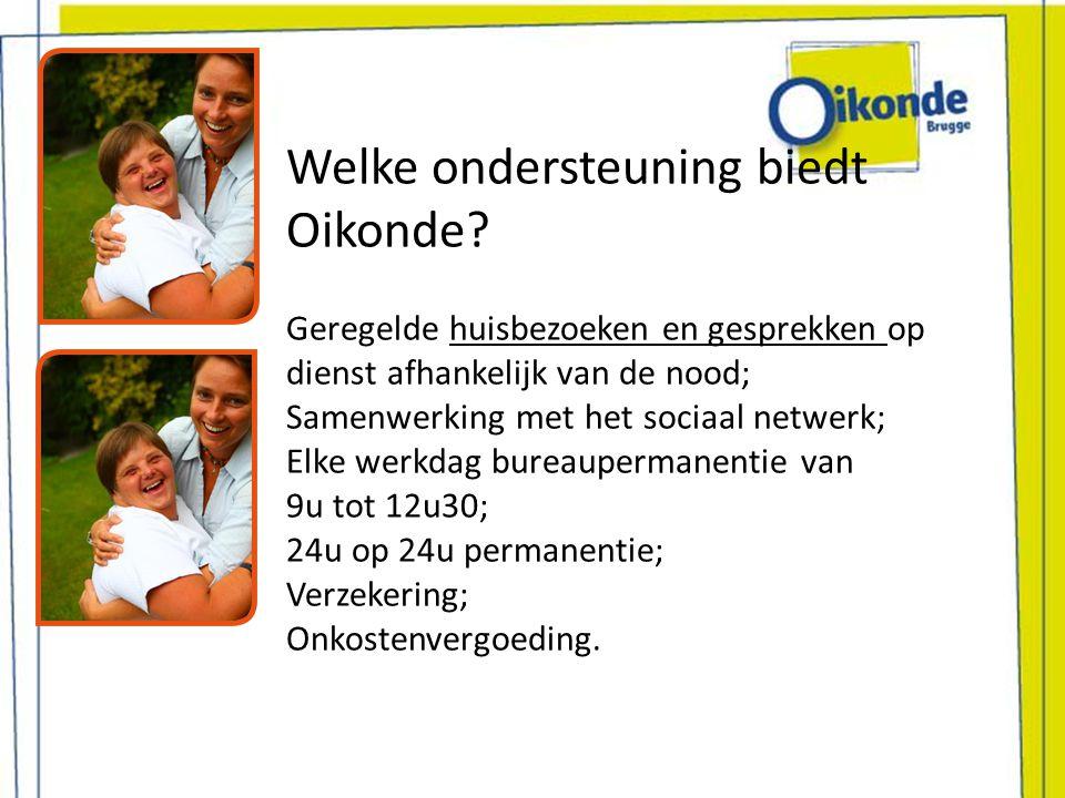 Welke ondersteuning biedt Oikonde? Geregelde huisbezoeken en gesprekken op dienst afhankelijk van de nood; Samenwerking met het sociaal netwerk; Elke