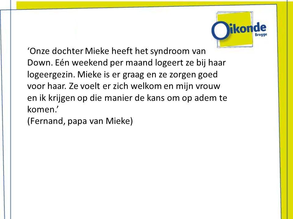 'Onze dochter Mieke heeft het syndroom van Down. Eén weekend per maand logeert ze bij haar logeergezin. Mieke is er graag en ze zorgen goed voor haar.