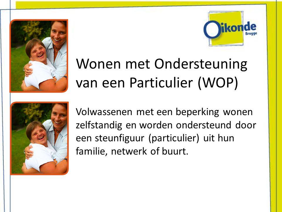 Wonen met Ondersteuning van een Particulier (WOP) Volwassenen met een beperking wonen zelfstandig en worden ondersteund door een steunfiguur (particul