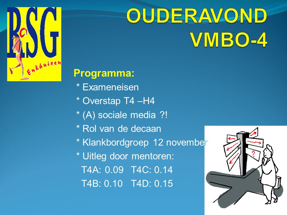 Aanspreekpunten:  A. Bos mentor T4a  G. Meijer mentor T4b  H. Sasbrink mentor T4c  R. Griepsma mentor T4d  R. v. Schaickdecaan  M. Neefjesconrec