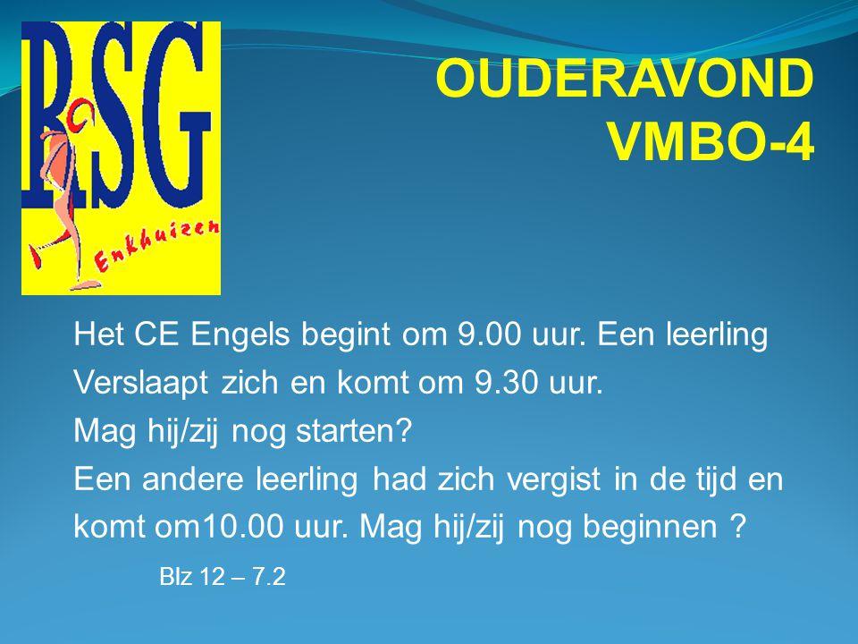 OUDERAVOND VMBO-4 Een leerling wordt de dag voor het CE ziek! Hoe moet er gehandeld worden? Mag de leerling het CE inhalen? Zo ja wanneer? Blz 12 - 7