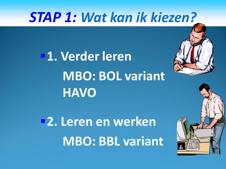 STAP 1: Wat kan ik kiezen. 1. Verder leren MBO: BOL variant HAVO  2.