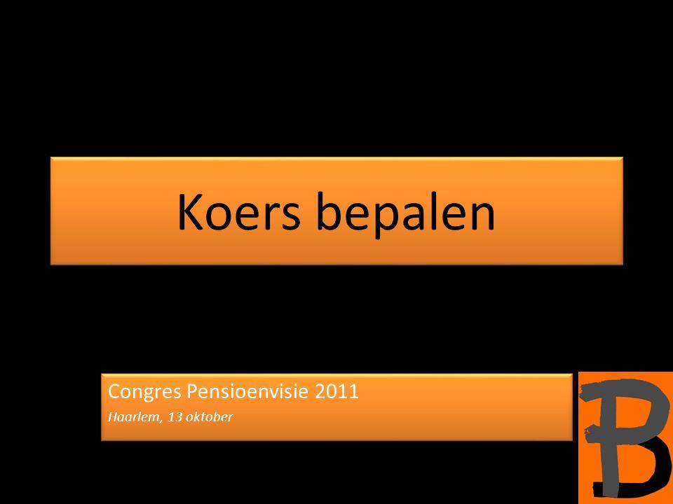 Koers bepalen Congres Pensioenvisie 2011 Haarlem, 13 oktober Congres Pensioenvisie 2011 Haarlem, 13 oktober