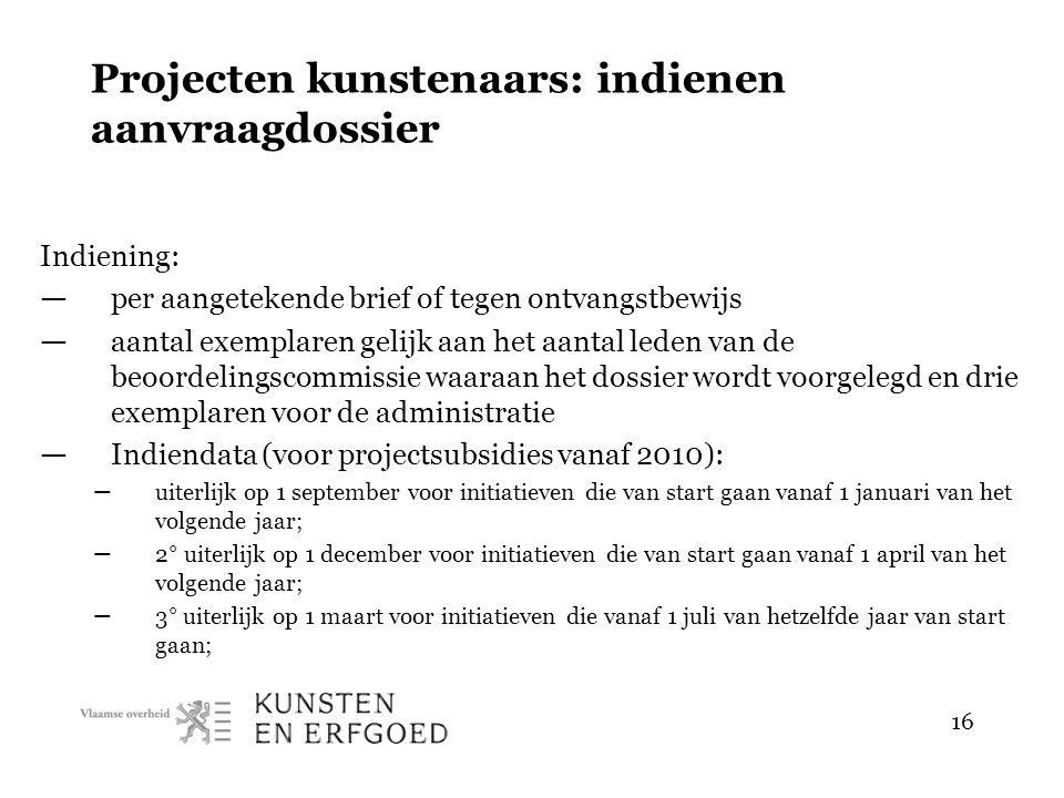 16 Projecten kunstenaars: indienen aanvraagdossier Indiening: — per aangetekende brief of tegen ontvangstbewijs — aantal exemplaren gelijk aan het aan