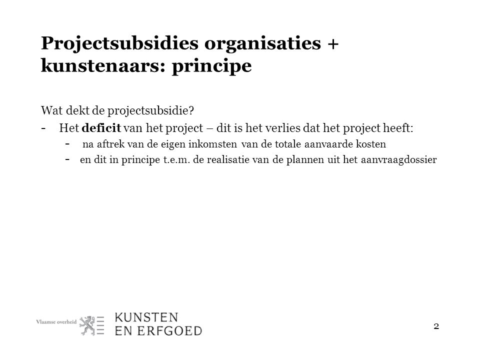 2 Projectsubsidies organisaties + kunstenaars: principe Wat dekt de projectsubsidie.