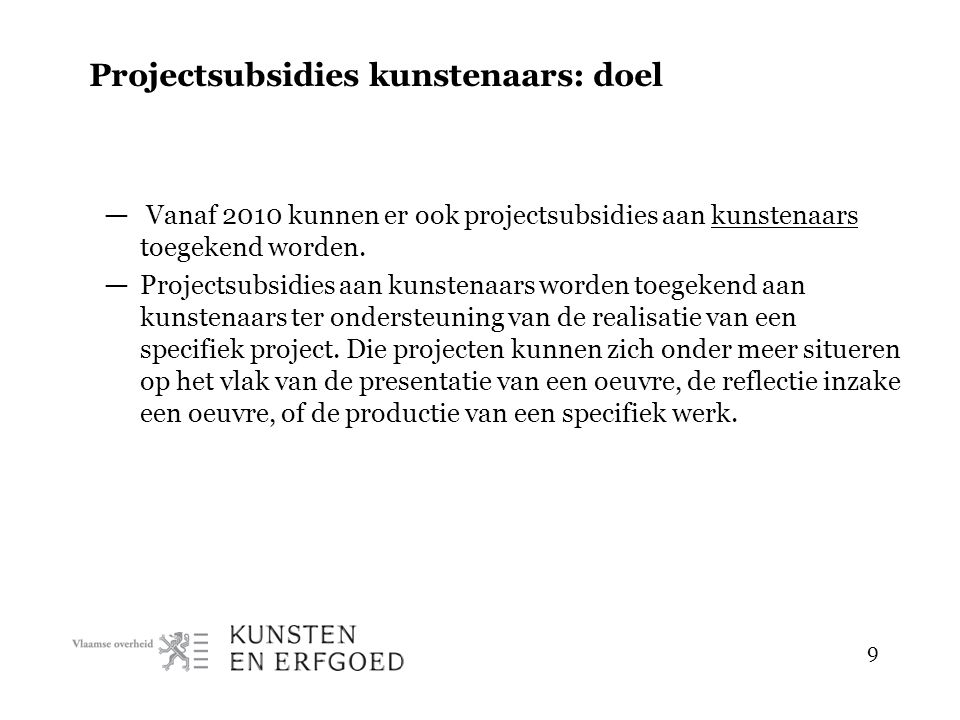 10 Projectsubsidies kunstenaars: doel — Ontwikkelingsgerichte beurzen en projectsubsidies aan kunstenaars worden in principe verleend en uitbetaald aan de kunstenaar.