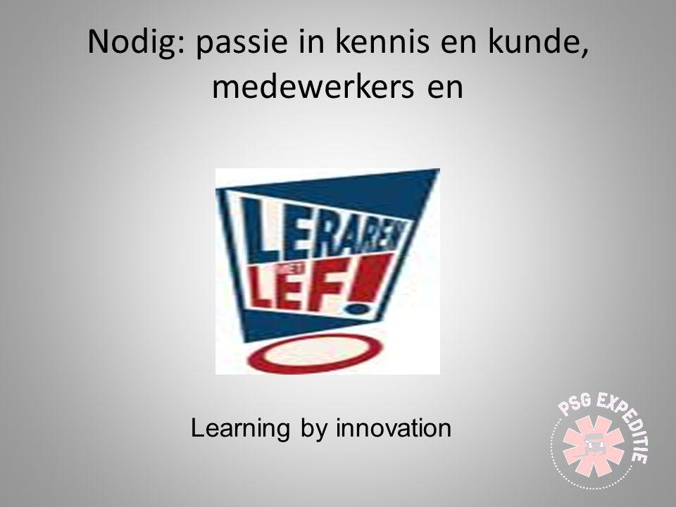 Nodig: passie in kennis en kunde, medewerkers en Learning by innovation