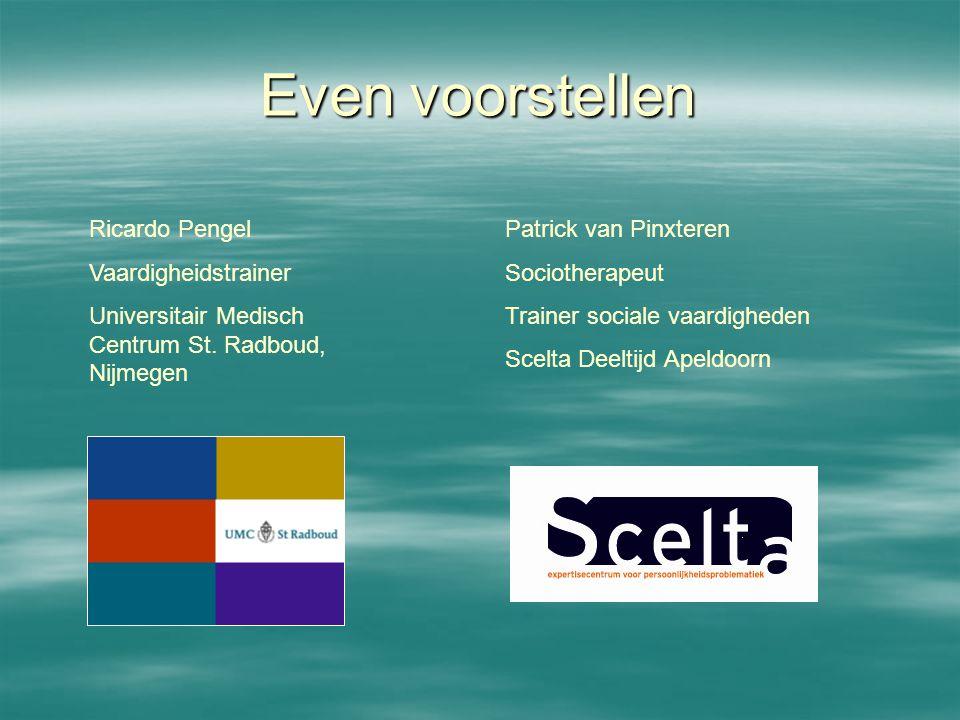 Even voorstellen Ricardo Pengel Vaardigheidstrainer Universitair Medisch Centrum St. Radboud, Nijmegen Patrick van Pinxteren Sociotherapeut Trainer so