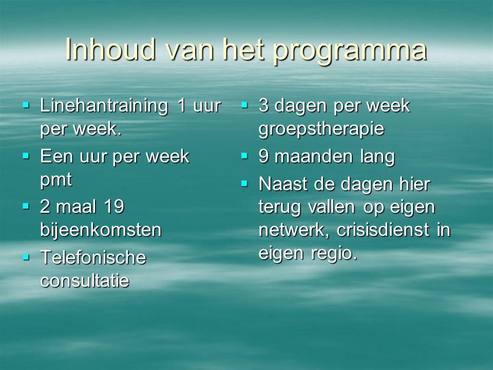 Inhoud van het programma  Linehantraining 1 uur per week.  Een uur per week pmt  2 maal 19 bijeenkomsten  Telefonische consultatie  3 dagen per w
