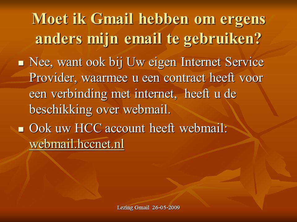 Lezing Gmail 26-05-2009 Moet ik Gmail hebben om ergens anders mijn email te gebruiken? Nee, want ook bij Uw eigen Internet Service Provider, waarmee u