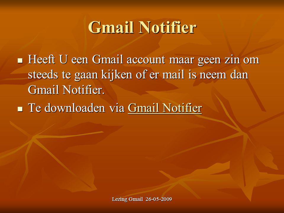 Lezing Gmail 26-05-2009 Gmail Notifier Heeft U een Gmail account maar geen zin om steeds te gaan kijken of er mail is neem dan Gmail Notifier. Heeft U