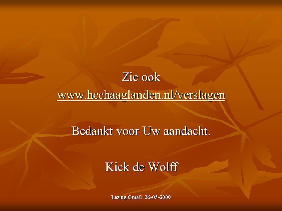 Lezing Gmail 26-05-2009 Zie ook www.hcchaaglanden.nl/verslagen Bedankt voor Uw aandacht. Kick de Wolff