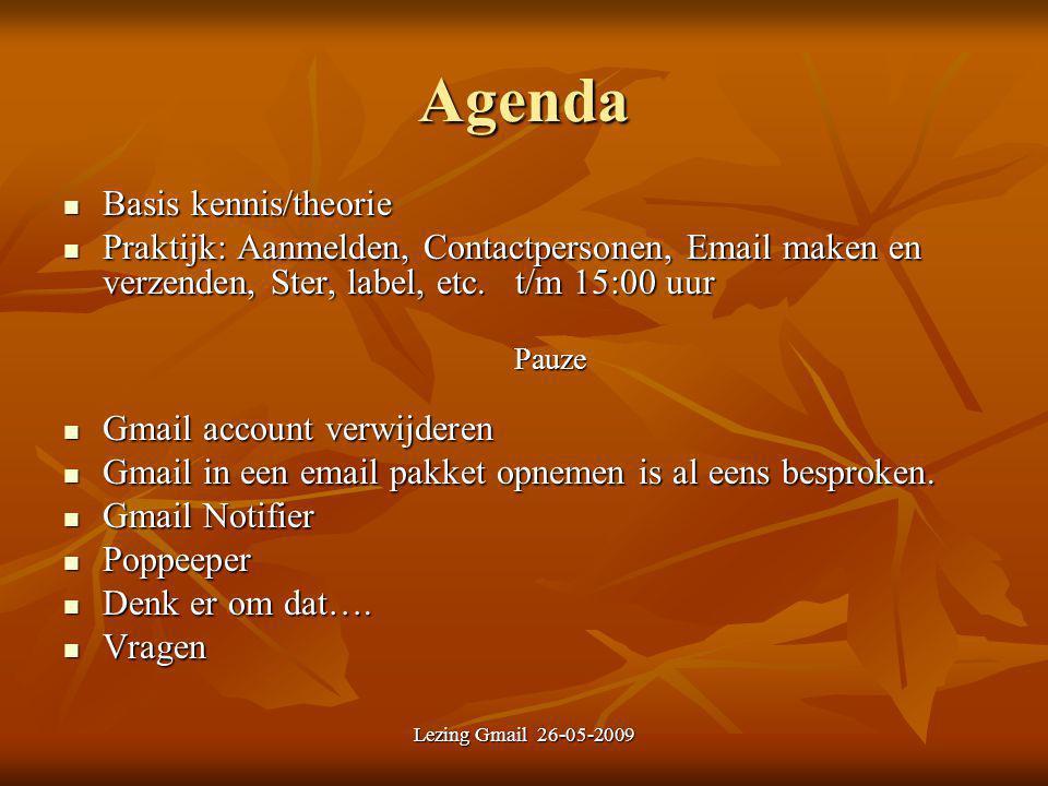 Lezing Gmail 26-05-2009 Agenda Basis kennis/theorie Basis kennis/theorie Praktijk: Aanmelden, Contactpersonen, Email maken en verzenden, Ster, label,