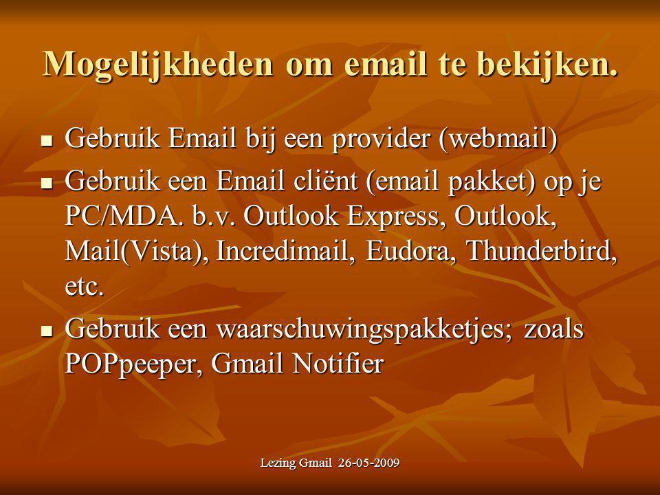 Lezing Gmail 26-05-2009 Mogelijkheden om email te bekijken. Gebruik Email bij een provider (webmail) Gebruik Email bij een provider (webmail) Gebruik