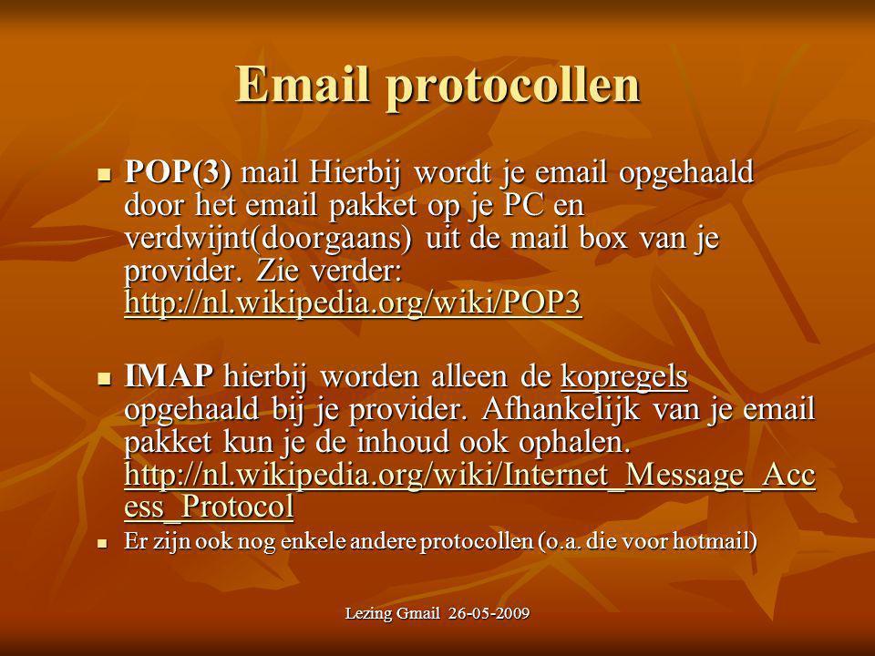 Lezing Gmail 26-05-2009 Email protocollen POP(3) mail Hierbij wordt je email opgehaald door het email pakket op je PC en verdwijnt(doorgaans) uit de m