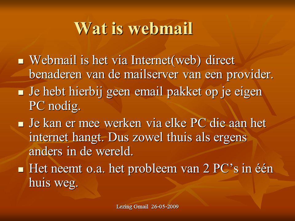 Lezing Gmail 26-05-2009 Wat is webmail Webmail is het via Internet(web) direct benaderen van de mailserver van een provider. Webmail is het via Intern