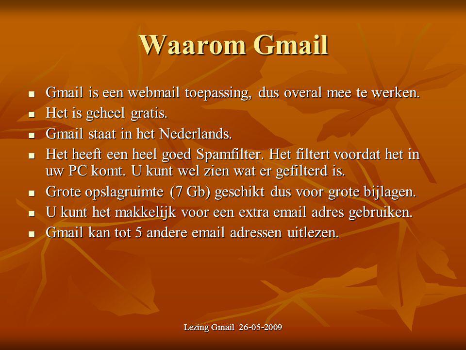 Lezing Gmail 26-05-2009 Waarom Gmail Gmail is een webmail toepassing, dus overal mee te werken. Gmail is een webmail toepassing, dus overal mee te wer