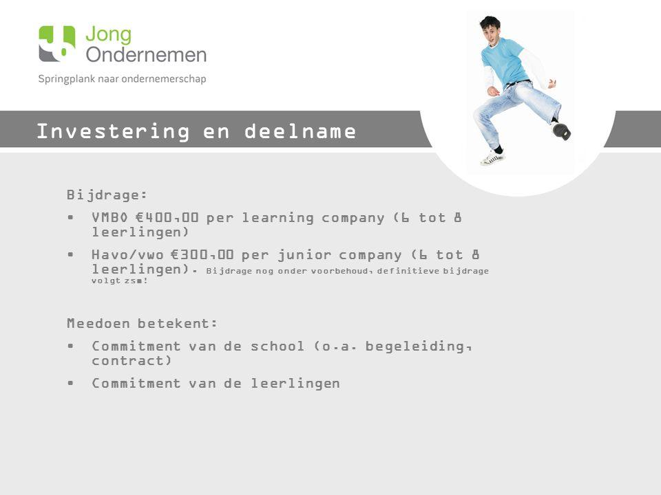 Investering en deelname Bijdrage: VMBO €400,00 per learning company (6 tot 8 leerlingen) Havo/vwo €300,00 per junior company (6 tot 8 leerlingen).