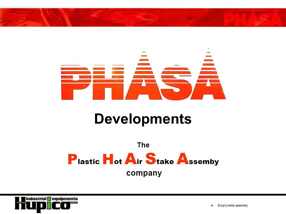 ● Simply better assembly Afgewerkte producten verbonden met de PHASA procedure