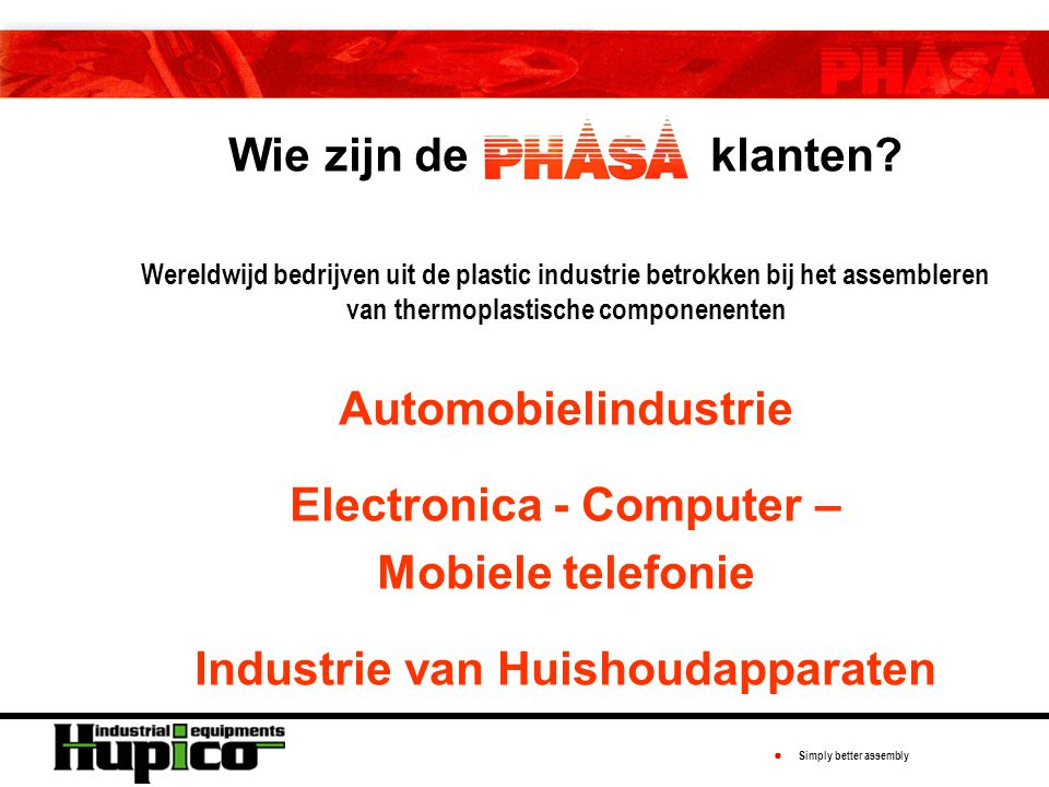● Simply better assembly Who are our Customers. Wie zijn de PHASA klanten.