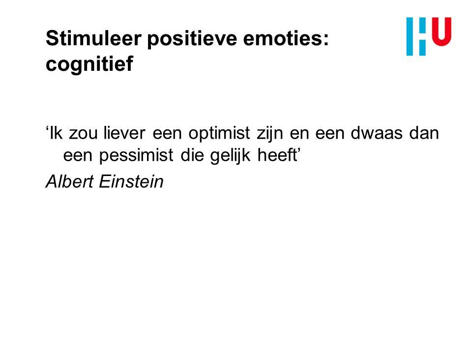 Stimuleer positieve emoties: cognitief 'Ik zou liever een optimist zijn en een dwaas dan een pessimist die gelijk heeft' Albert Einstein