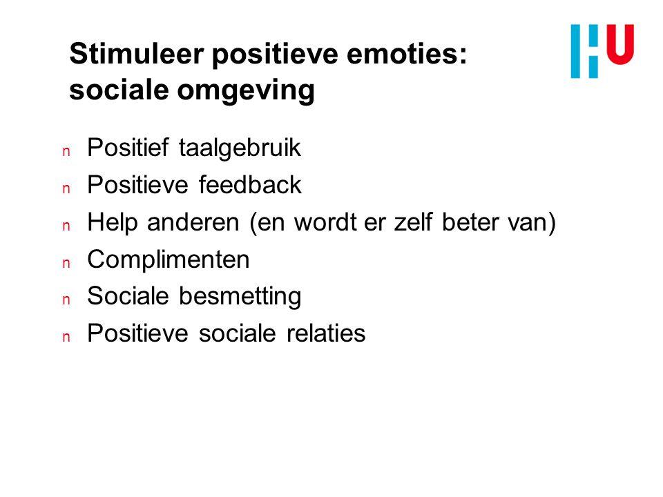 Stimuleer positieve emoties: sociale omgeving n Positief taalgebruik n Positieve feedback n Help anderen (en wordt er zelf beter van) n Complimenten n Sociale besmetting n Positieve sociale relaties