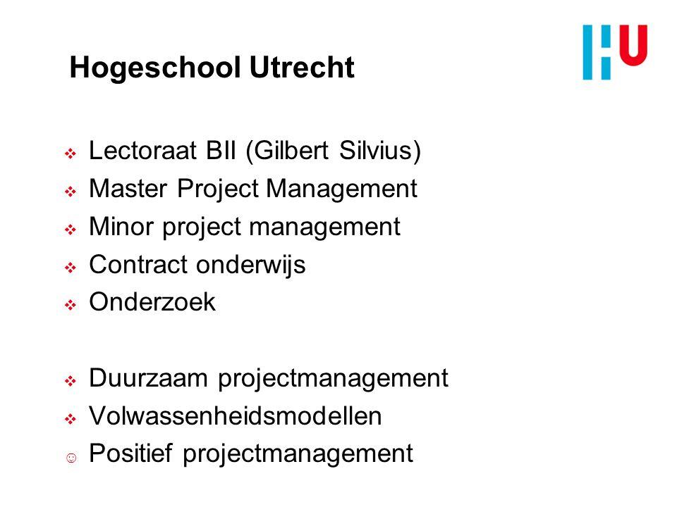 Hogeschool Utrecht  Lectoraat BII (Gilbert Silvius)  Master Project Management  Minor project management  Contract onderwijs  Onderzoek  Duurzaam projectmanagement  Volwassenheidsmodellen ☺ Positief projectmanagement