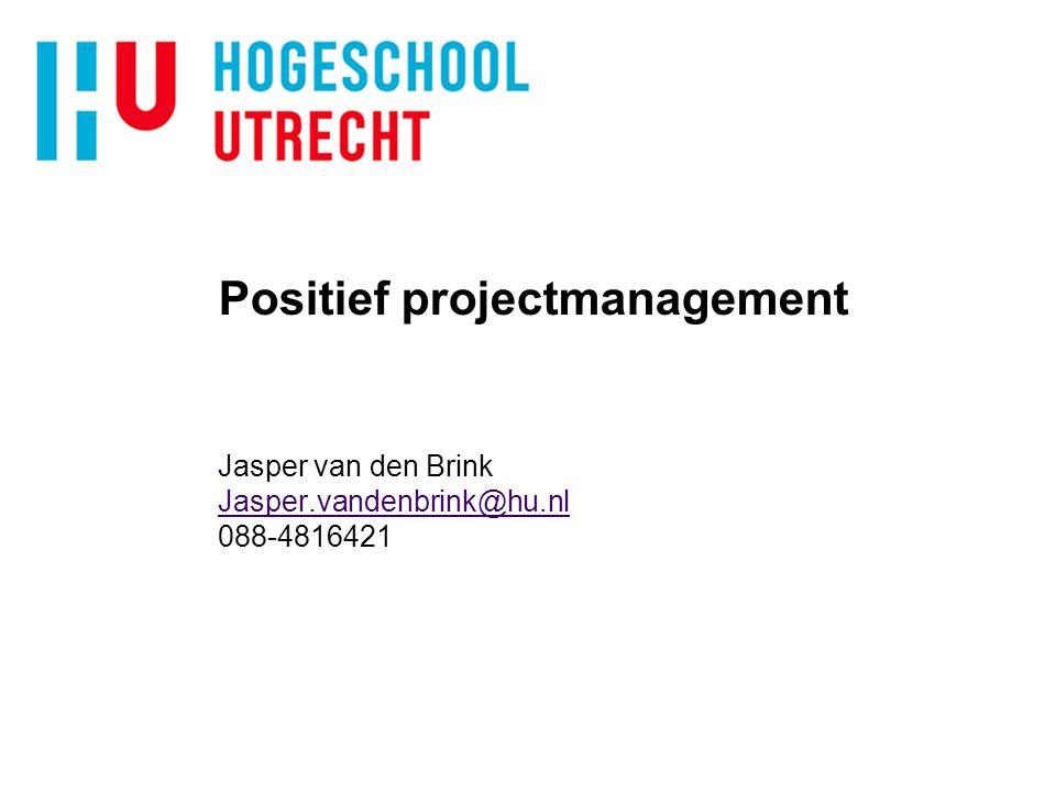 Positief projectmanagement Jasper van den Brink Jasper.vandenbrink@hu.nl 088-4816421