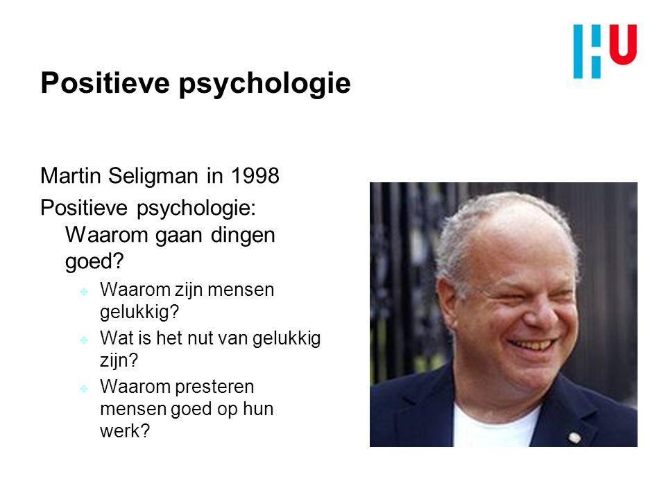 Positieve psychologie Martin Seligman in 1998 Positieve psychologie: Waarom gaan dingen goed.