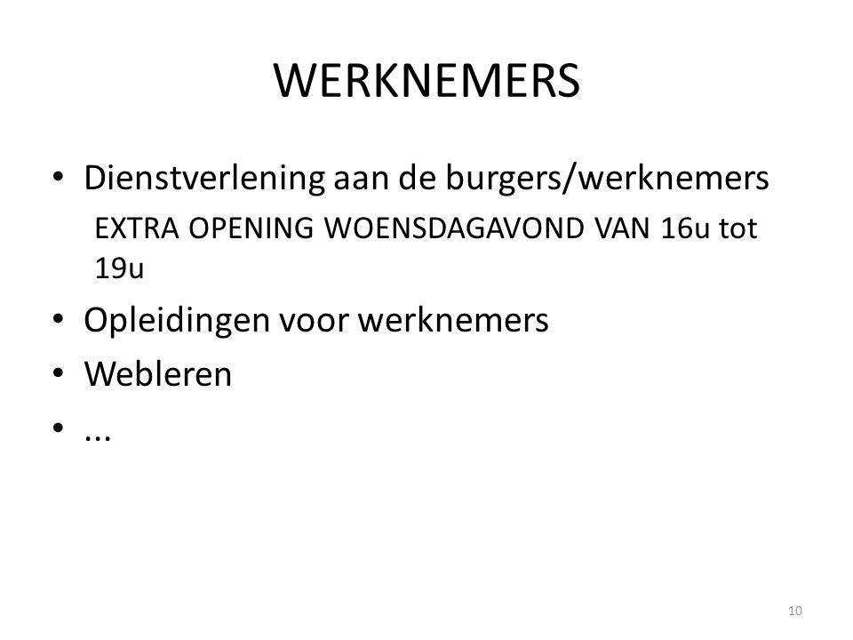 WERKNEMERS Dienstverlening aan de burgers/werknemers EXTRA OPENING WOENSDAGAVOND VAN 16u tot 19u Opleidingen voor werknemers Webleren... 10