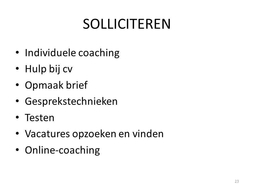 SOLLICITEREN Individuele coaching Hulp bij cv Opmaak brief Gesprekstechnieken Testen Vacatures opzoeken en vinden Online-coaching 23