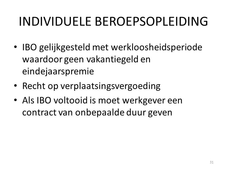 INDIVIDUELE BEROEPSOPLEIDING IBO gelijkgesteld met werkloosheidsperiode waardoor geen vakantiegeld en eindejaarspremie Recht op verplaatsingsvergoedin