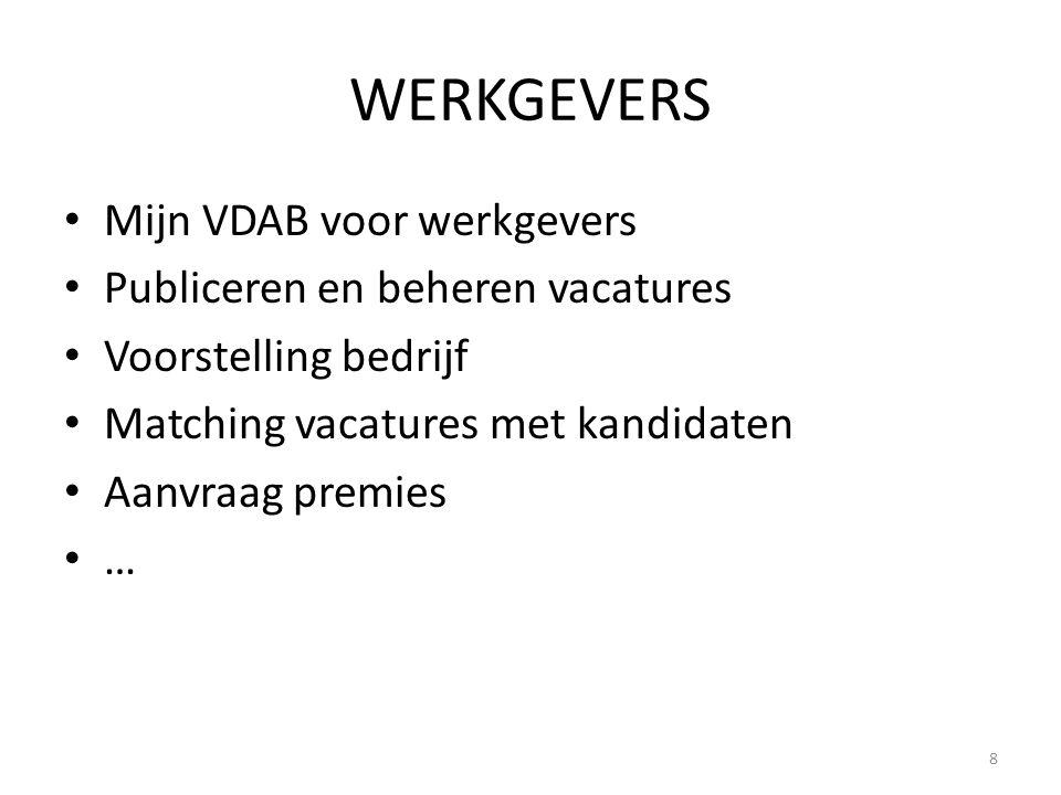 WERKGEVERS Mijn VDAB voor werkgevers Publiceren en beheren vacatures Voorstelling bedrijf Matching vacatures met kandidaten Aanvraag premies … 8