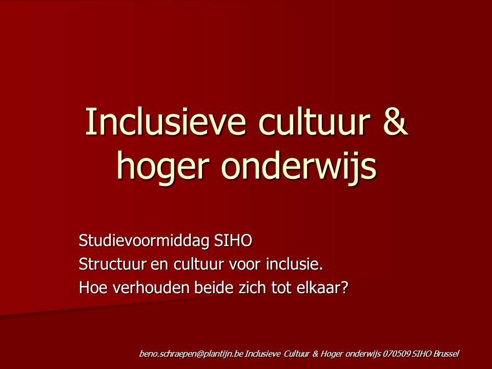 beno.schraepen@plantijn.be Inclusieve Cultuur & Hoger onderwijs 070509 SIHO Brussel Inclusieve cultuur & hoger onderwijs Studievoormiddag SIHO Structuur en cultuur voor inclusie.