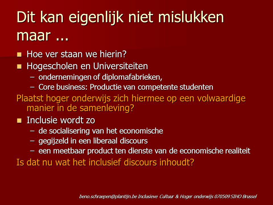 beno.schraepen@plantijn.be Inclusieve Cultuur & Hoger onderwijs 070509 SIHO Brussel Dit kan eigenlijk niet mislukken maar... Hoe ver staan we hierin?