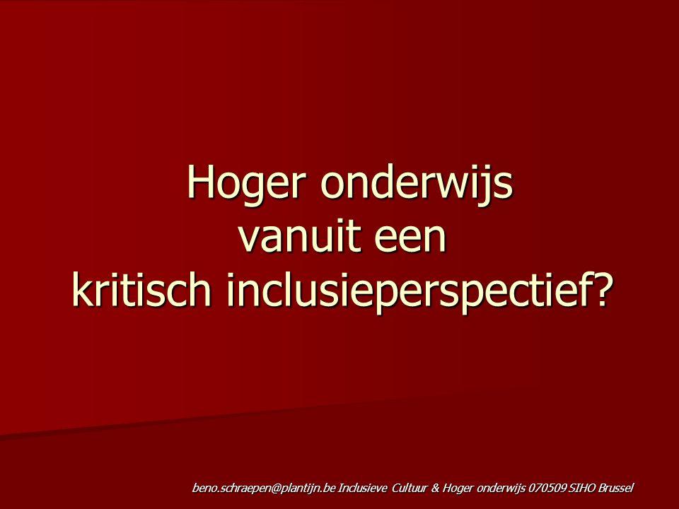 beno.schraepen@plantijn.be Inclusieve Cultuur & Hoger onderwijs 070509 SIHO Brussel Hoger onderwijs vanuit een kritisch inclusieperspectief.