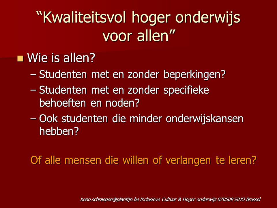 beno.schraepen@plantijn.be Inclusieve Cultuur & Hoger onderwijs 070509 SIHO Brussel Kwaliteitsvol hoger onderwijs voor allen Wie is allen.