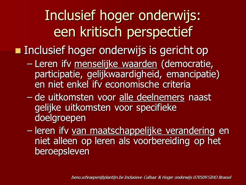 beno.schraepen@plantijn.be Inclusieve Cultuur & Hoger onderwijs 070509 SIHO Brussel Inclusief hoger onderwijs: een kritisch perspectief Inclusief hoge
