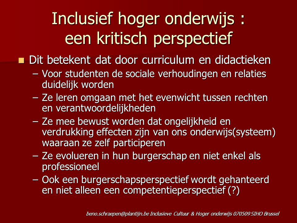 beno.schraepen@plantijn.be Inclusieve Cultuur & Hoger onderwijs 070509 SIHO Brussel Inclusief hoger onderwijs : een kritisch perspectief Dit betekent