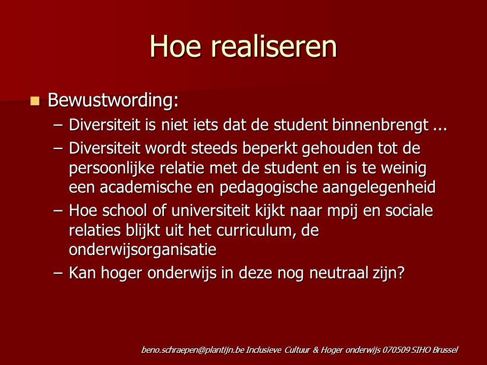 beno.schraepen@plantijn.be Inclusieve Cultuur & Hoger onderwijs 070509 SIHO Brussel Hoe realiseren Bewustwording: Bewustwording: –Diversiteit is niet iets dat de student binnenbrengt...