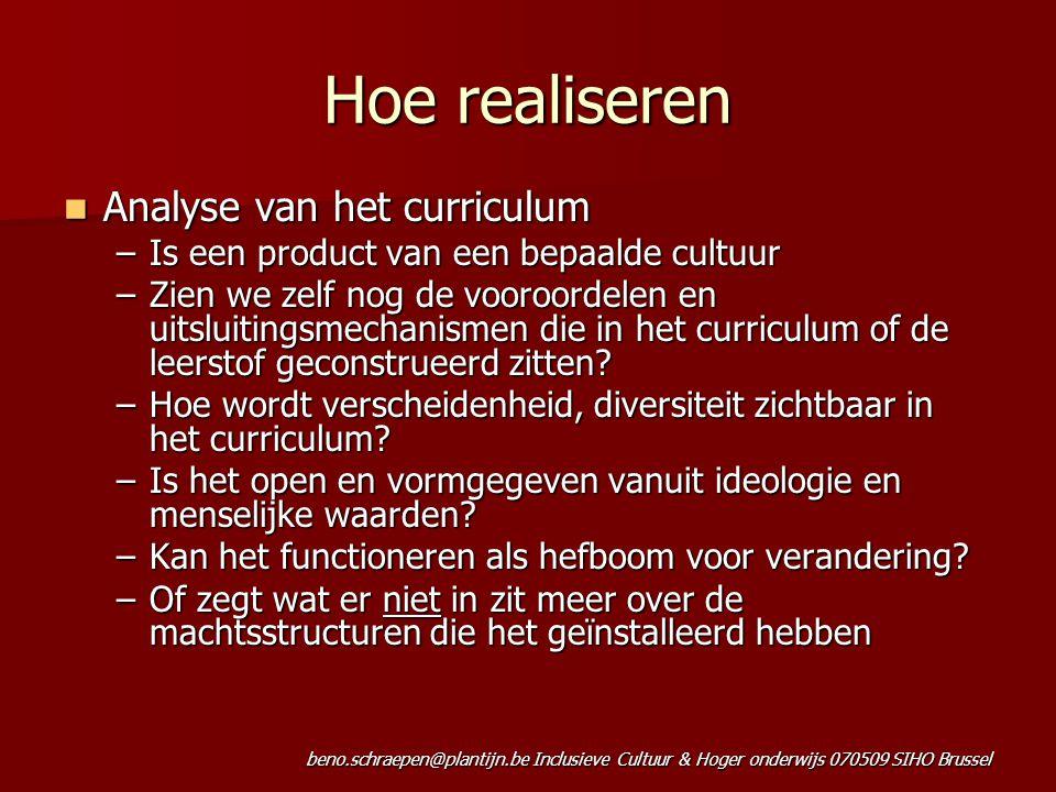 beno.schraepen@plantijn.be Inclusieve Cultuur & Hoger onderwijs 070509 SIHO Brussel Hoe realiseren Analyse van het curriculum Analyse van het curricul
