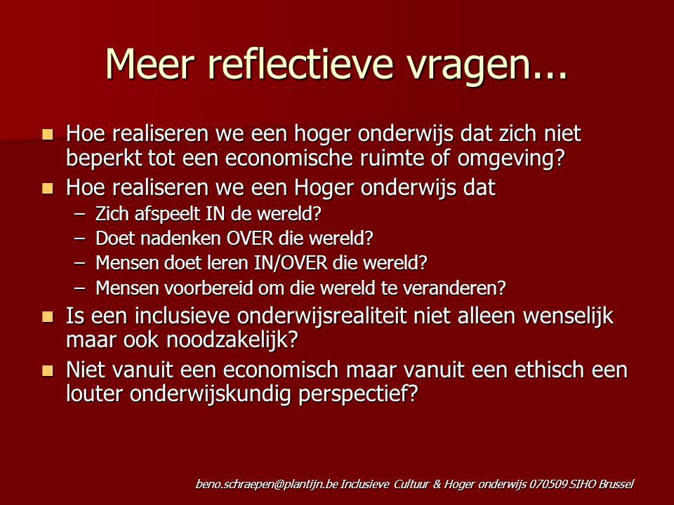 beno.schraepen@plantijn.be Inclusieve Cultuur & Hoger onderwijs 070509 SIHO Brussel Meer reflectieve vragen... Hoe realiseren we een hoger onderwijs d