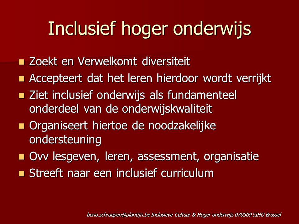 beno.schraepen@plantijn.be Inclusieve Cultuur & Hoger onderwijs 070509 SIHO Brussel Inclusief hoger onderwijs Zoekt en Verwelkomt diversiteit Zoekt en