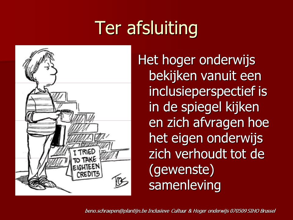 beno.schraepen@plantijn.be Inclusieve Cultuur & Hoger onderwijs 070509 SIHO Brussel Ter afsluiting Het hoger onderwijs bekijken vanuit een inclusieper